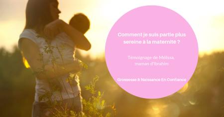 Comment je suis partie plus sereine à la maternité ? Témoignage de Mélissa